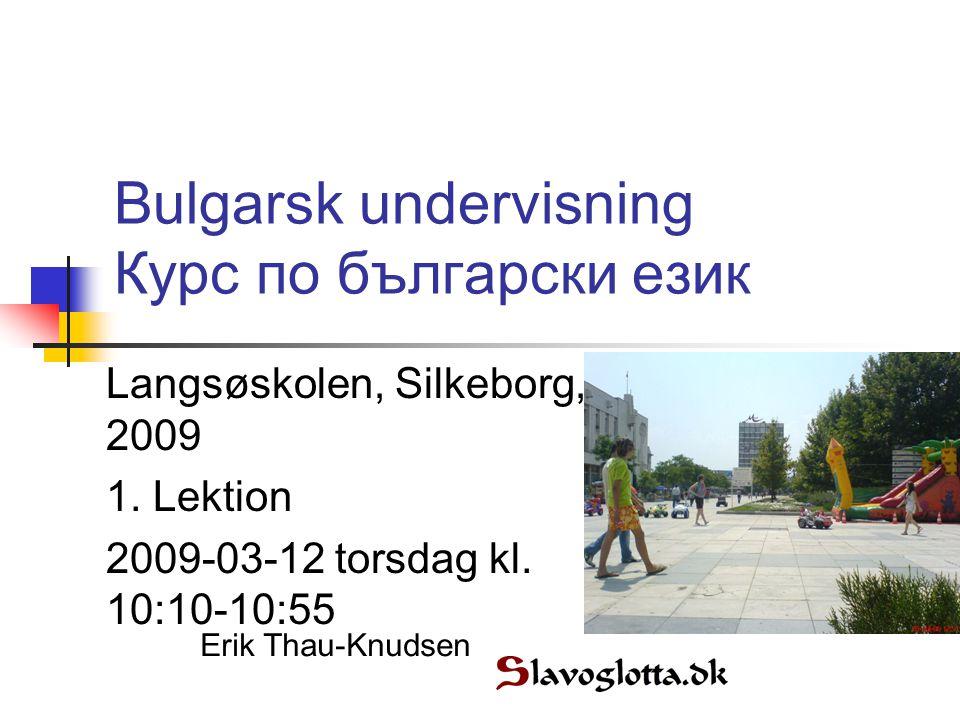 Bulgarsk undervisning Курс по български език Langsøskolen, Silkeborg, 2009 1.