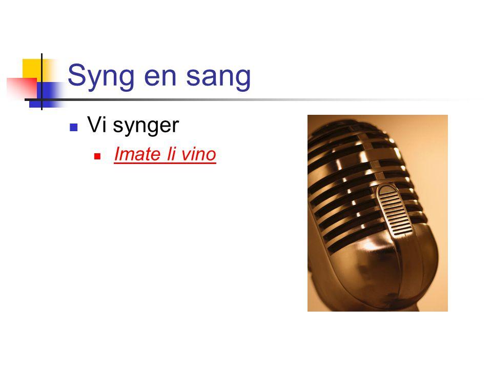 Syng en sang Vi synger Imate li vino