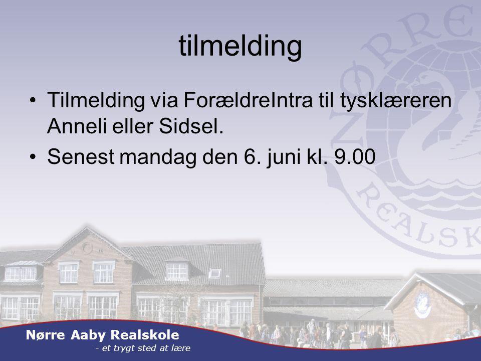Nørre Aaby Realskole - et trygt sted at lære tilmelding Tilmelding via ForældreIntra til tysklæreren Anneli eller Sidsel.