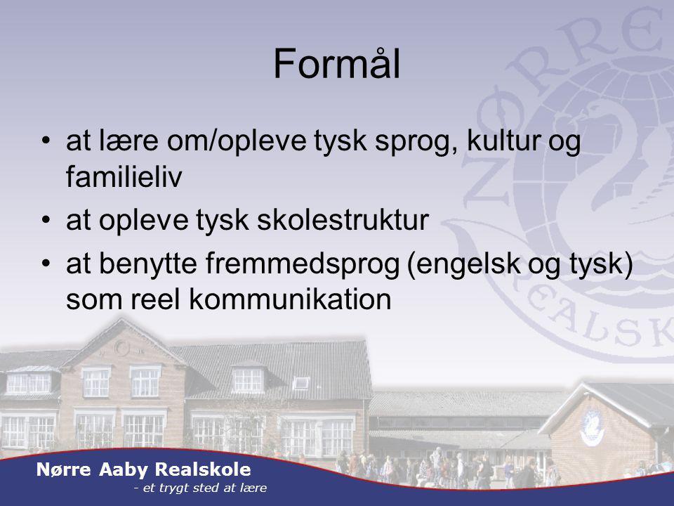 Nørre Aaby Realskole - et trygt sted at lære Formål at lære om/opleve tysk sprog, kultur og familieliv at opleve tysk skolestruktur at benytte fremmedsprog (engelsk og tysk) som reel kommunikation