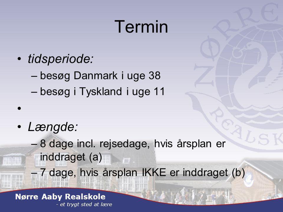 Nørre Aaby Realskole - et trygt sted at lære Termin tidsperiode: –besøg Danmark i uge 38 –besøg i Tyskland i uge 11 Længde: –8 dage incl.