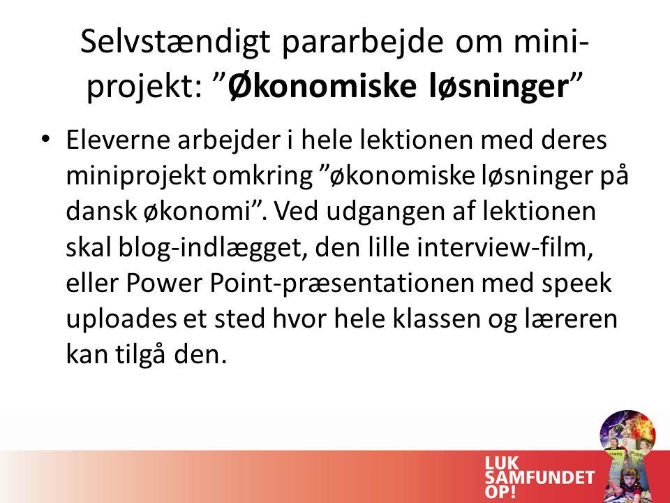 Selvstændigt pararbejde om mini- projekt: Økonomiske løsninger Eleverne arbejder i hele lektionen med deres miniprojekt omkring økonomiske løsninger på dansk økonomi .