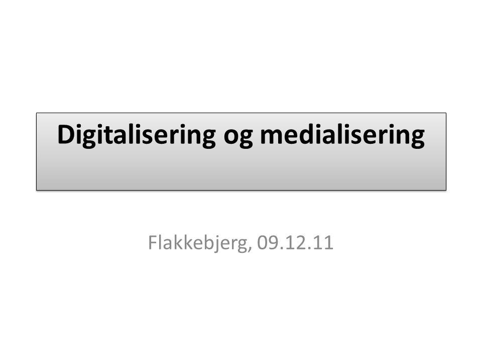 Digitalisering og medialisering Flakkebjerg, 09.12.11