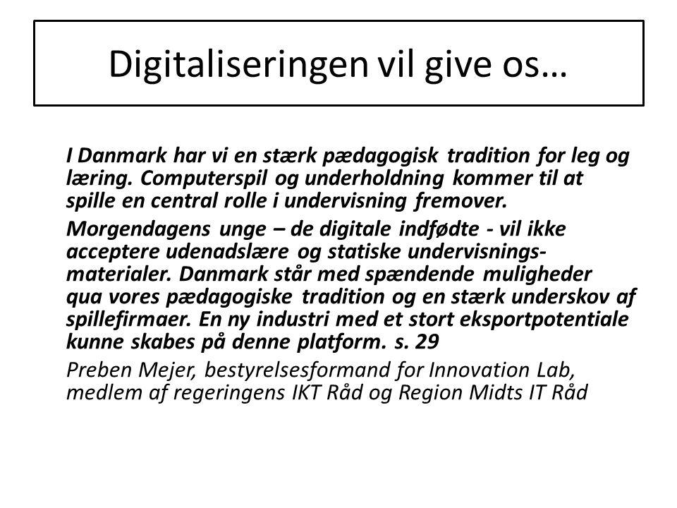 Digitaliseringen vil give os… I Danmark har vi en stærk pædagogisk tradition for leg og læring.