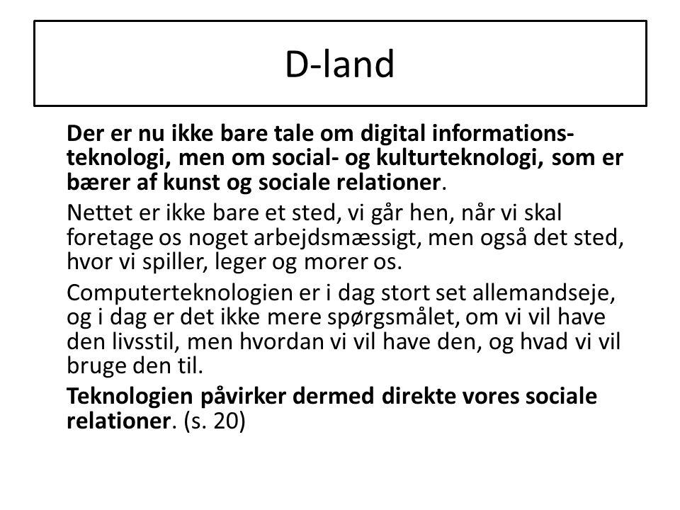 D-land Der er nu ikke bare tale om digital informations- teknologi, men om social- og kulturteknologi, som er bærer af kunst og sociale relationer.
