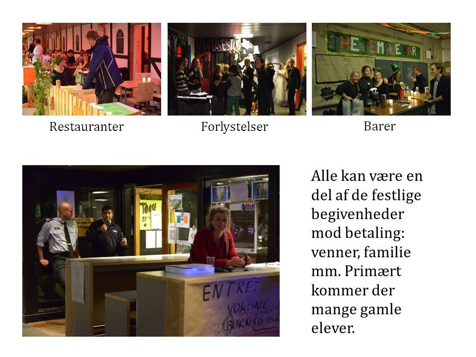 RestauranterForlystelser Barer Alle kan være en del af de festlige begivenheder mod betaling: venner, familie mm.