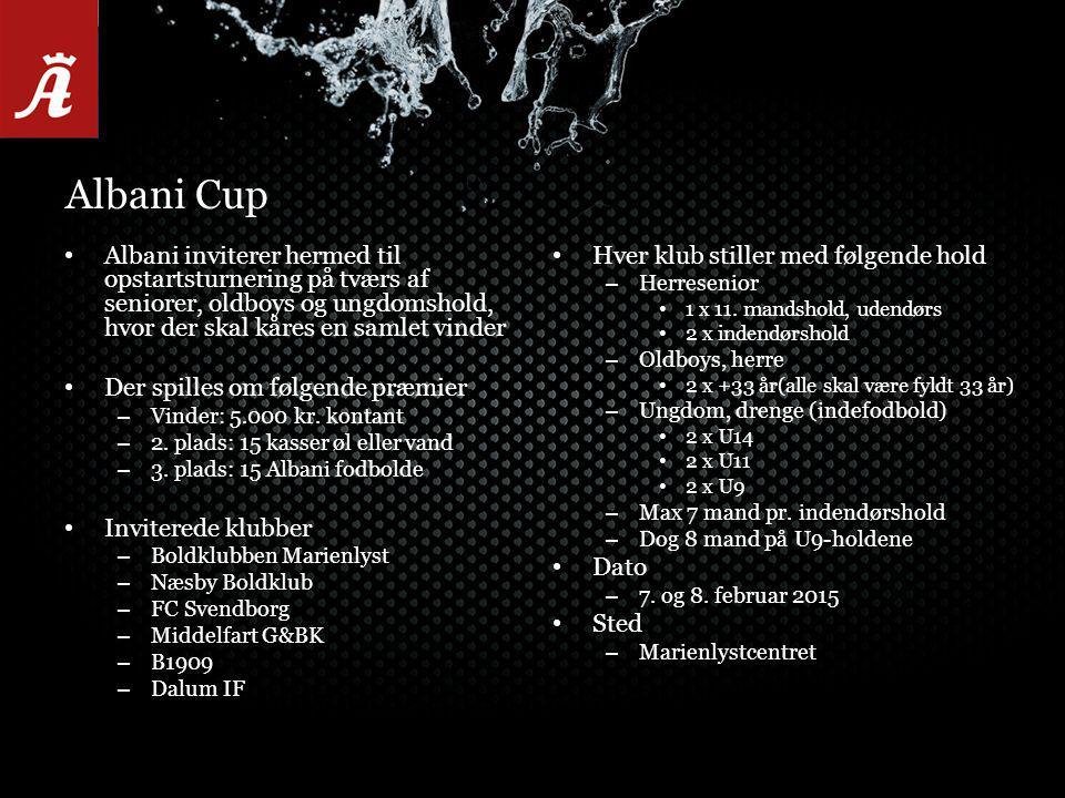 Albani Cup Albani inviterer hermed til opstartsturnering på tværs af seniorer, oldboys og ungdomshold, hvor der skal kåres en samlet vinder Der spilles om følgende præmier – Vinder: 5.000 kr.