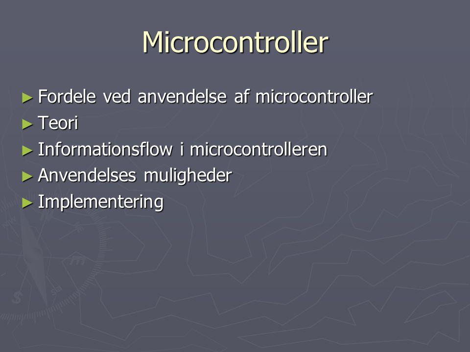 Microcontroller ► Fordele ved anvendelse af microcontroller ► Teori ► Informationsflow i microcontrolleren ► Anvendelses muligheder ► Implementering