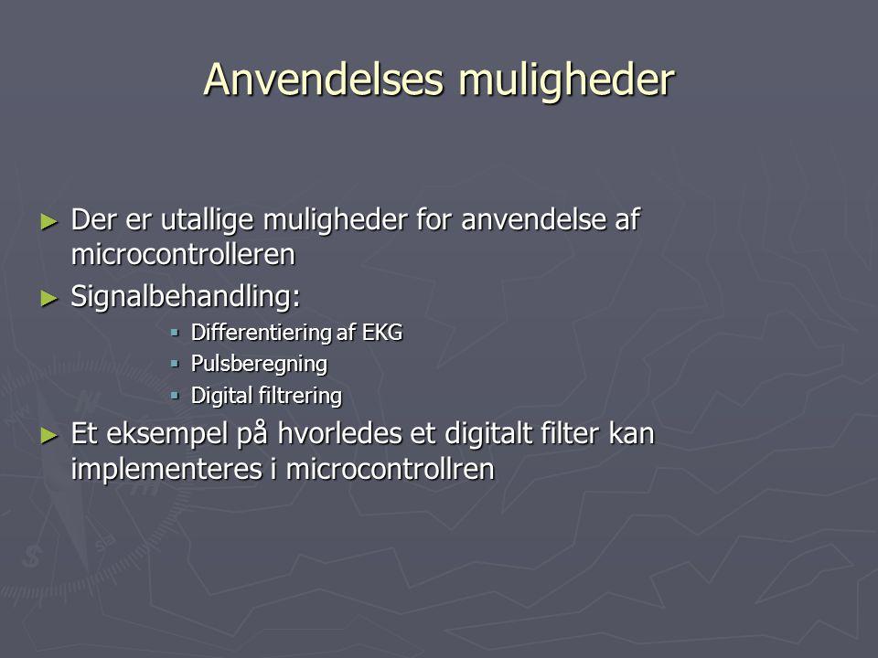 Anvendelses muligheder ► Der er utallige muligheder for anvendelse af microcontrolleren ► Signalbehandling:  Differentiering af EKG  Pulsberegning  Digital filtrering ► Et eksempel på hvorledes et digitalt filter kan implementeres i microcontrollren