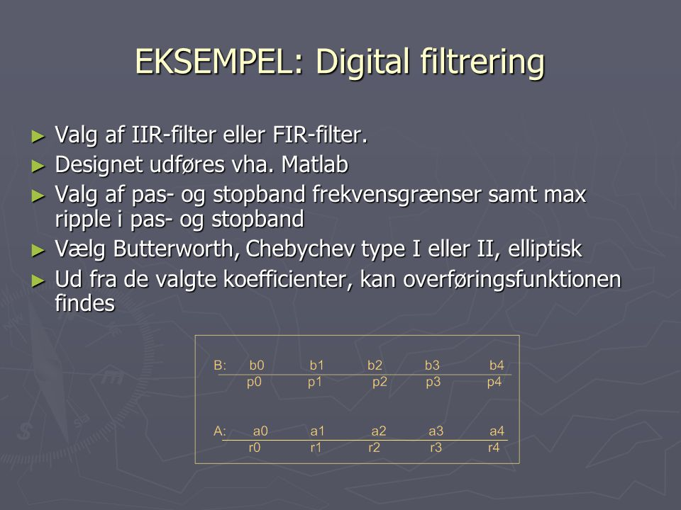 EKSEMPEL: Digital filtrering ► Valg af IIR-filter eller FIR-filter.