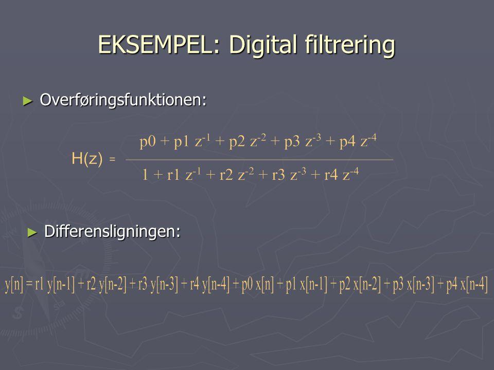 EKSEMPEL: Digital filtrering ► Overføringsfunktionen: ► Differensligningen:
