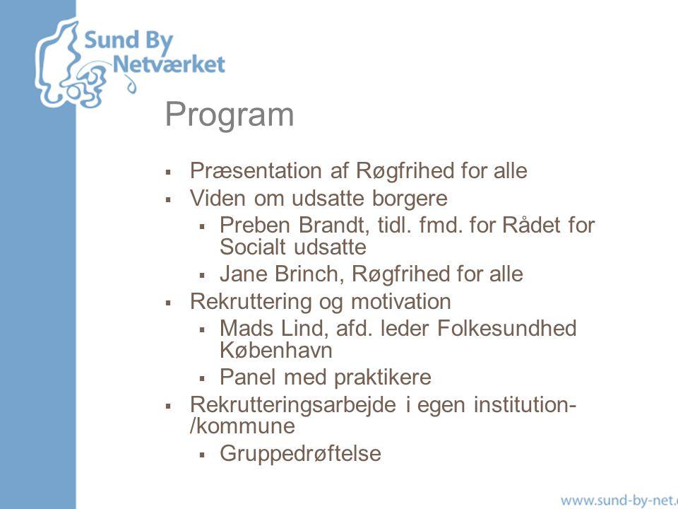 Program  Præsentation af Røgfrihed for alle  Viden om udsatte borgere  Preben Brandt, tidl.