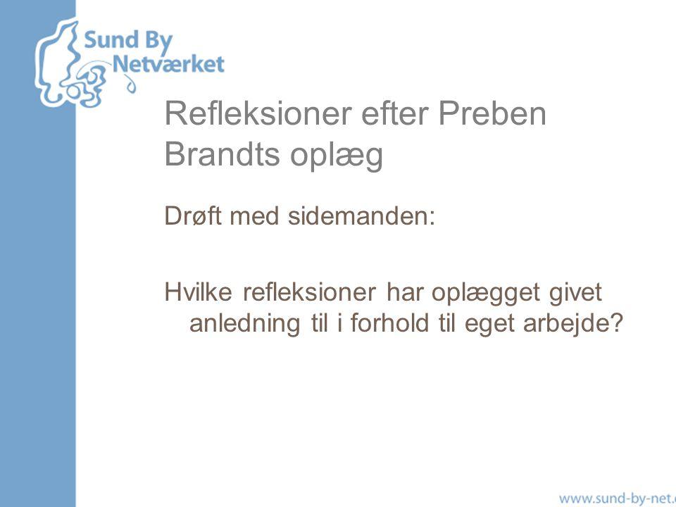 Refleksioner efter Preben Brandts oplæg Drøft med sidemanden: Hvilke refleksioner har oplægget givet anledning til i forhold til eget arbejde