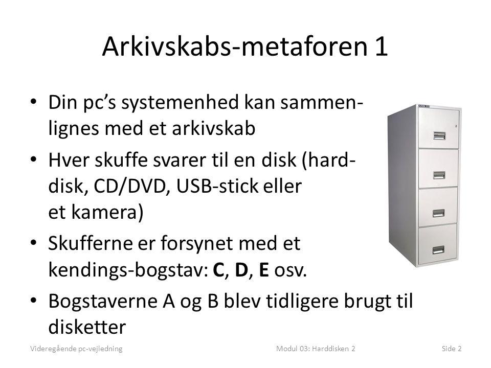 Arkivskabs-metaforen 1 Din pc's systemenhed kan sammen- lignes med et arkivskab Hver skuffe svarer til en disk (hard- disk, CD/DVD, USB-stick eller et kamera) Skufferne er forsynet med et kendings-bogstav: C, D, E osv.