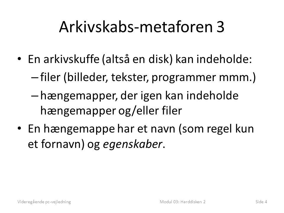 Arkivskabs-metaforen 3 En arkivskuffe (altså en disk) kan indeholde: – filer (billeder, tekster, programmer mmm.) – hængemapper, der igen kan indeholde hængemapper og/eller filer En hængemappe har et navn (som regel kun et fornavn) og egenskaber.