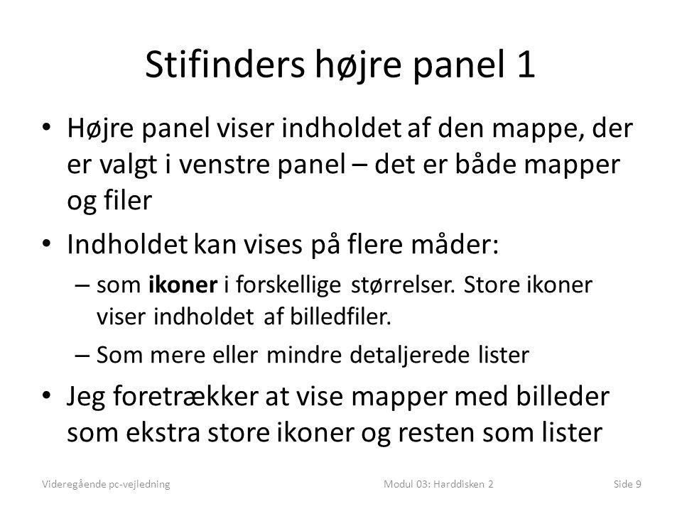 Stifinders højre panel 1 Højre panel viser indholdet af den mappe, der er valgt i venstre panel – det er både mapper og filer Indholdet kan vises på flere måder: – som ikoner i forskellige størrelser.