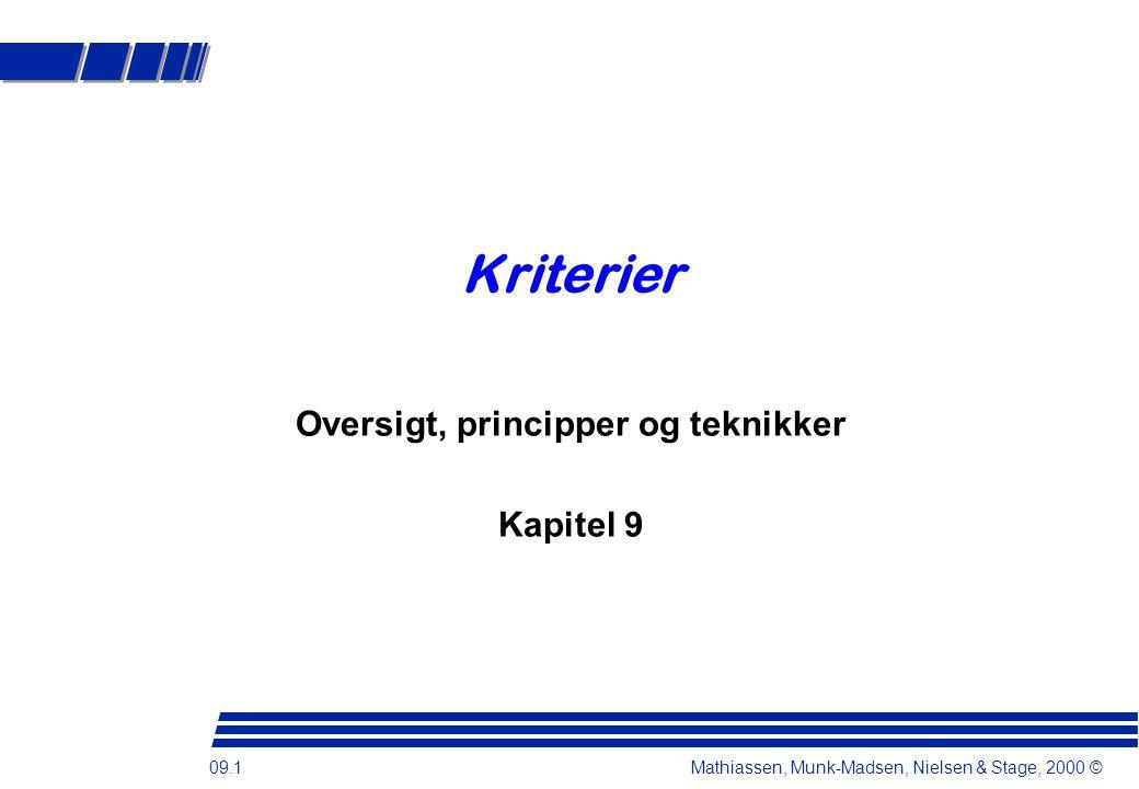 09.1 Mathiassen, Munk-Madsen, Nielsen & Stage, 2000 © Kriterier Oversigt, principper og teknikker Kapitel 9