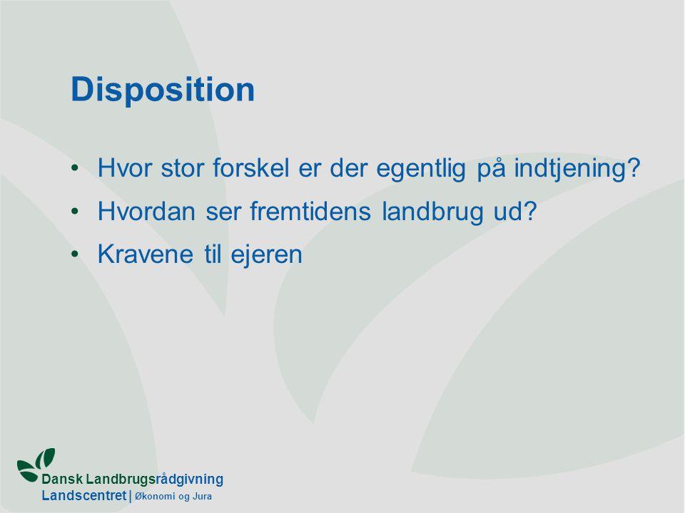 Dansk Landbrugsrådgivning Landscentret | Økonomi og Jura Disposition Hvor stor forskel er der egentlig på indtjening.