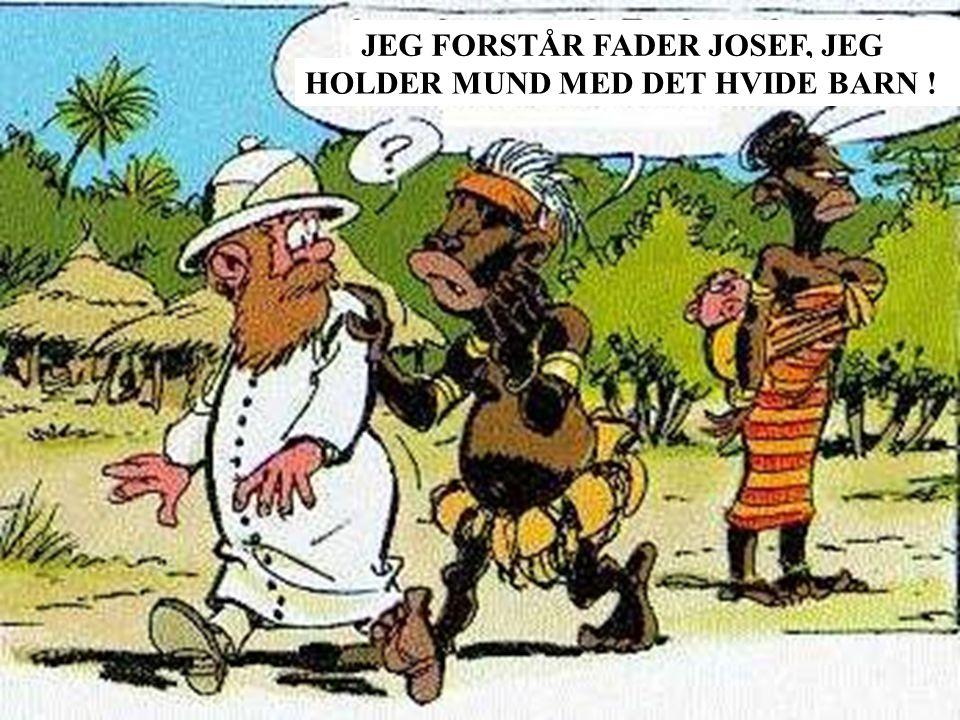 JEG FORSTÅR FADER JOSEF, JEG HOLDER MUND MED DET HVIDE BARN !