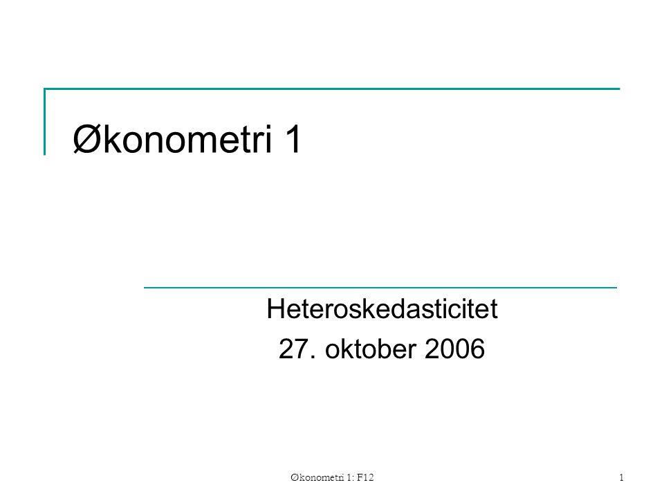 Økonometri 1: F121 Økonometri 1 Heteroskedasticitet 27. oktober 2006
