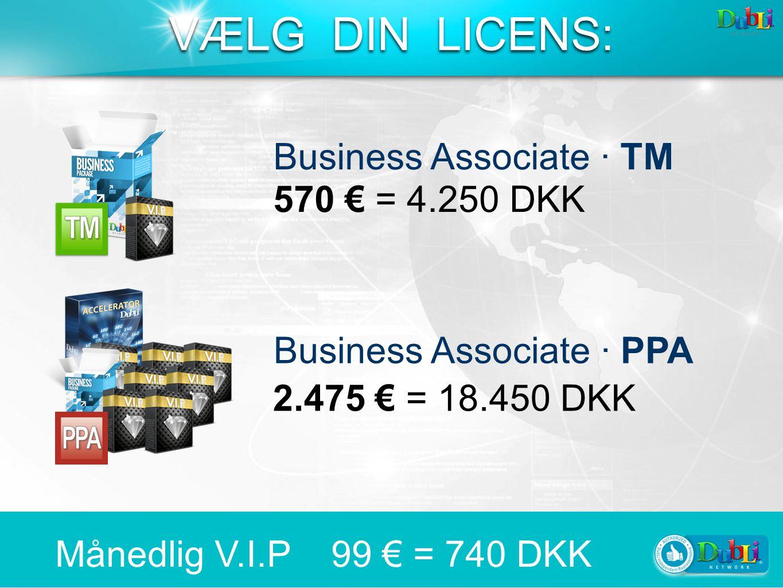 Business Associate · TM Business Associate · PPA 570 € = 4.250 DKK 2.475 € = 18.450 DKK Månedlig V.I.P 99 € = 740 DKK VÆLG DIN LICENS:
