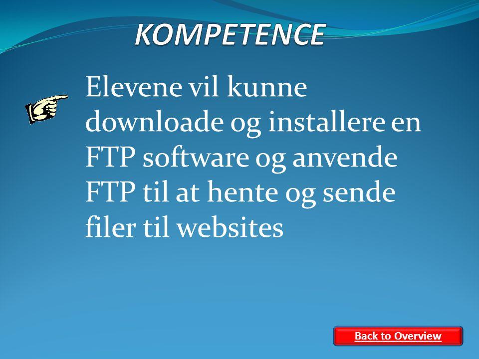 Elevene vil kunne downloade og installere en FTP software og anvende FTP til at hente og sende filer til websites Back to Overview