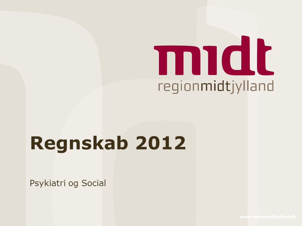 www.regionmidtjylland.dk Regnskab 2012 Psykiatri og Social
