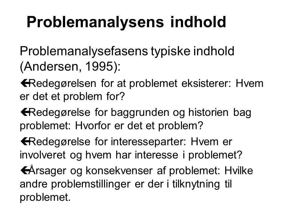 Problemanalysefasens typiske indhold (Andersen, 1995): ç Redegørelsen for at problemet eksisterer: Hvem er det et problem for? ç Redegørelse for baggr