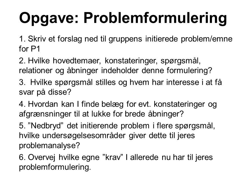 Opgave: Problemformulering 1. Skriv et forslag ned til gruppens initierede problem/emne for P1 2. Hvilke hovedtemaer, konstateringer, spørgsmål, relat