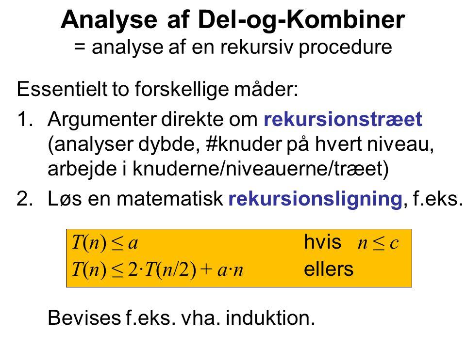 Essentielt to forskellige måder: 1.Argumenter direkte om rekursionstræet (analyser dybde, #knuder på hvert niveau, arbejde i knuderne/niveauerne/træet) 2.Løs en matematisk rekursionsligning, f.eks.