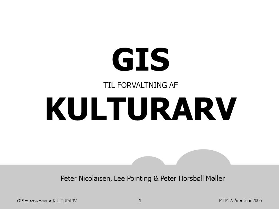 GIS TIL FORVALTNING AF KULTURARVMTM 2.