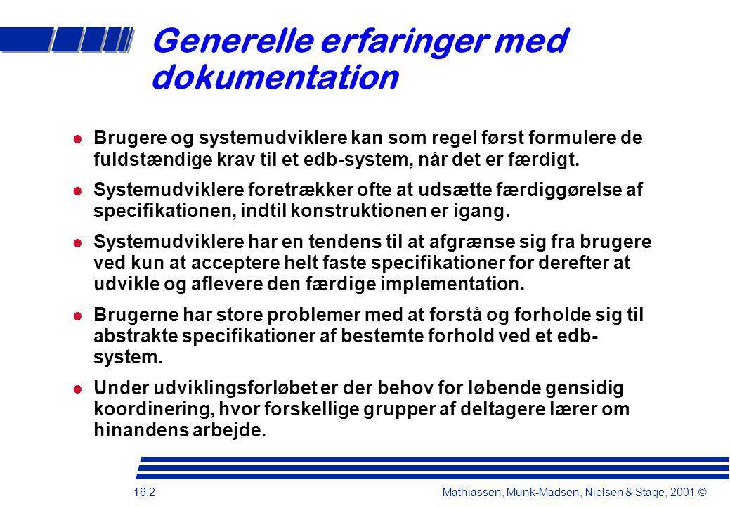 16.2 Mathiassen, Munk-Madsen, Nielsen & Stage, 2001 © Generelle erfaringer med dokumentation Brugere og systemudviklere kan som regel først formulere de fuldstændige krav til et edb-system, når det er færdigt.