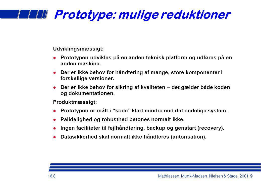 16.8 Mathiassen, Munk-Madsen, Nielsen & Stage, 2001 © Prototype: mulige reduktioner Udviklingsmæssigt: Prototypen udvikles på en anden teknisk platform og udføres på en anden maskine.