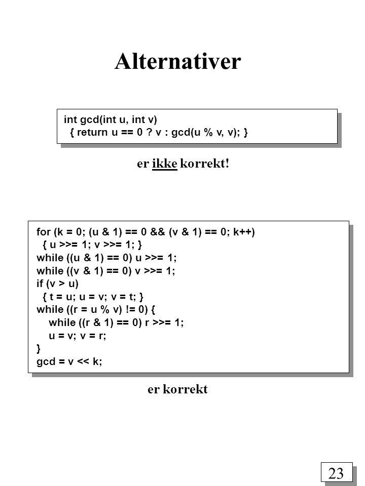 23 Alternativer int gcd(int u, int v) { return u == 0 .