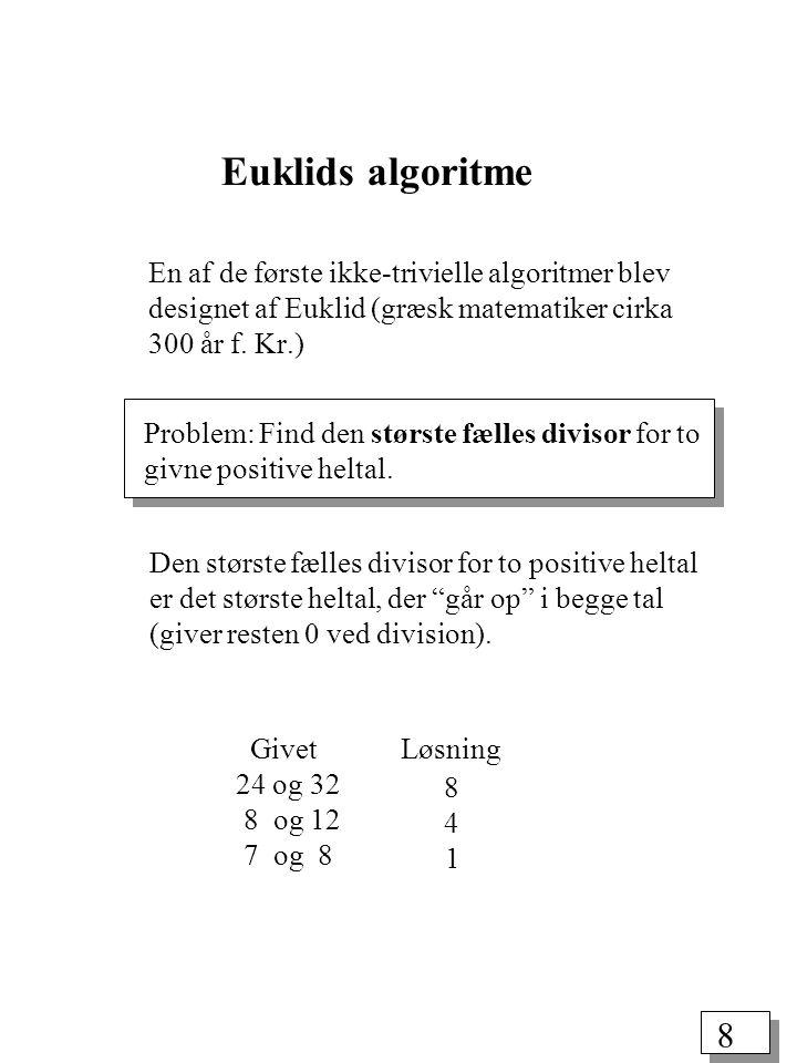 8 Euklids algoritme En af de første ikke-trivielle algoritmer blev designet af Euklid (græsk matematiker cirka 300 år f.