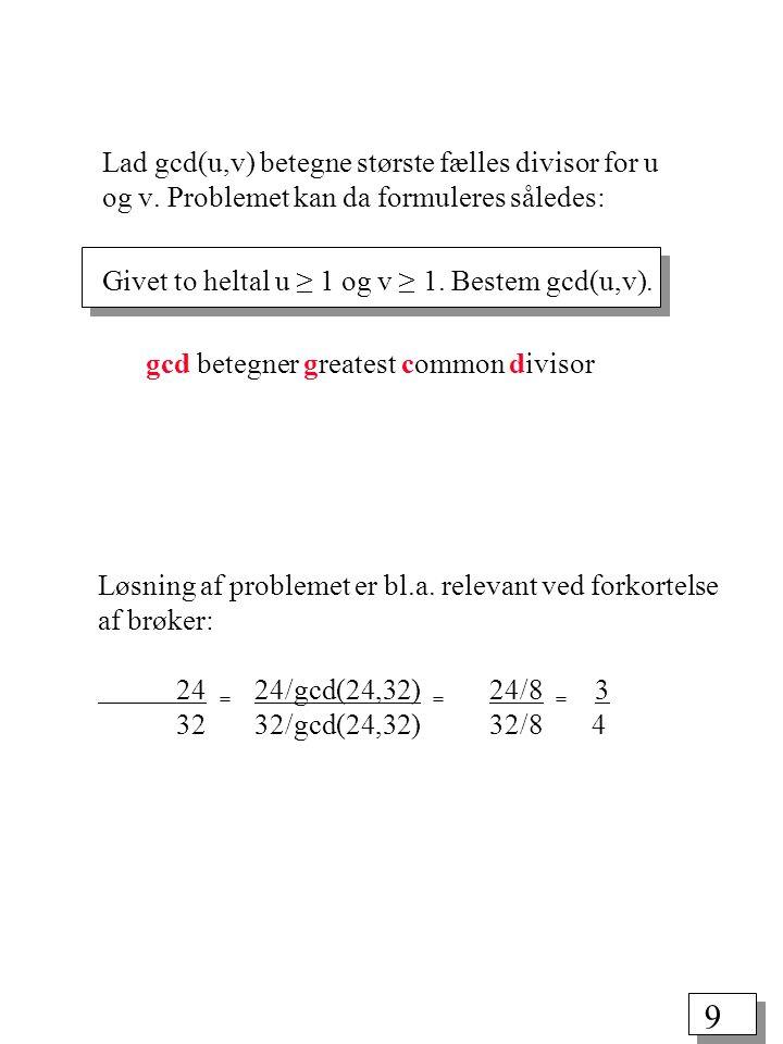 9 Lad gcd(u,v) betegne største fælles divisor for u og v.