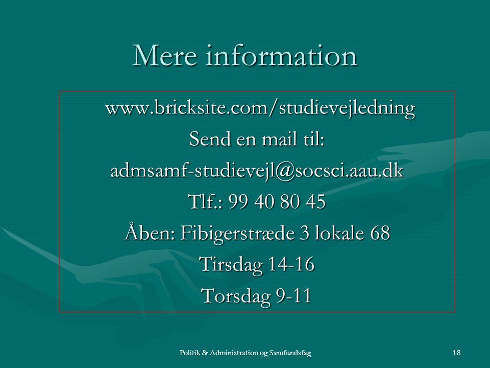 Politik & Administration og Samfundsfag18 Mere information www.bricksite.com/studievejledning www.bricksite.com/studievejledning Send en mail til: admsamf-studievejl@socsci.aau.dk Tlf.: 99 40 80 45 Åben: Fibigerstræde 3 lokale 68 Tirsdag 14-16 Torsdag 9-11