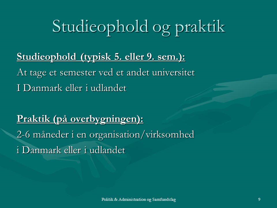 Politik & Administration og Samfundsfag9 Studieophold og praktik Studieophold (typisk 5.