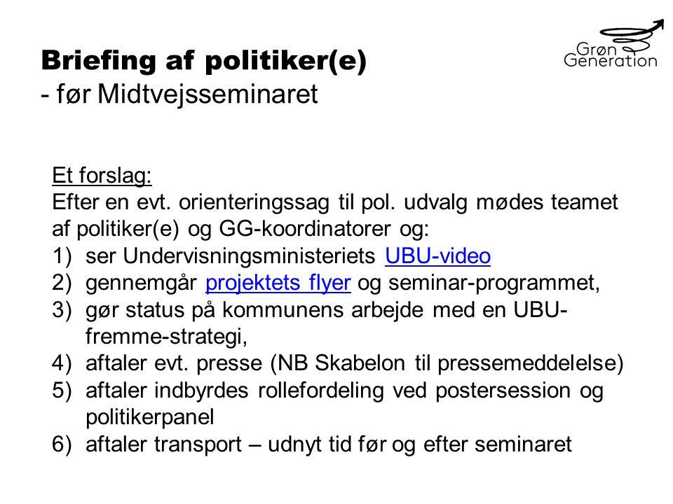 Briefing af politiker(e) - før Midtvejsseminaret Et forslag: Efter en evt.