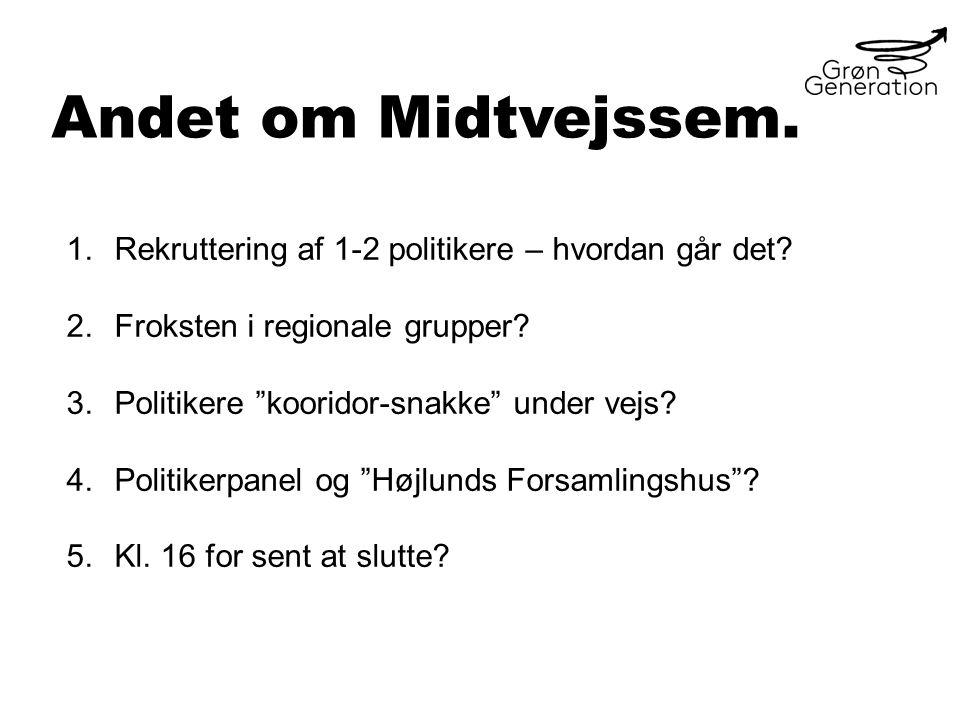 Andet om Midtvejssem. 1.Rekruttering af 1-2 politikere – hvordan går det.