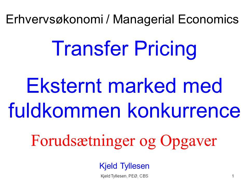 Kjeld Tyllesen, PEØ, CBS1 Transfer Pricing Eksternt marked med fuldkommen konkurrence Kjeld Tyllesen Erhvervsøkonomi / Managerial Economics Forudsætninger og Opgaver