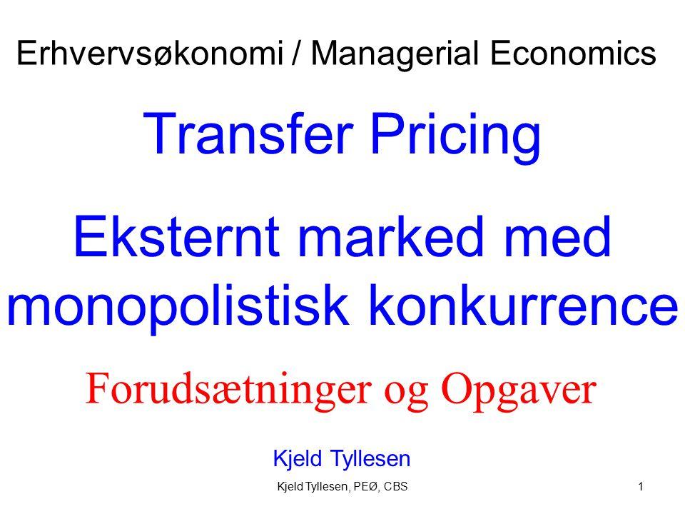 Kjeld Tyllesen, PEØ, CBS1 Transfer Pricing Eksternt marked med monopolistisk konkurrence Kjeld Tyllesen Erhvervsøkonomi / Managerial Economics Forudsætninger og Opgaver