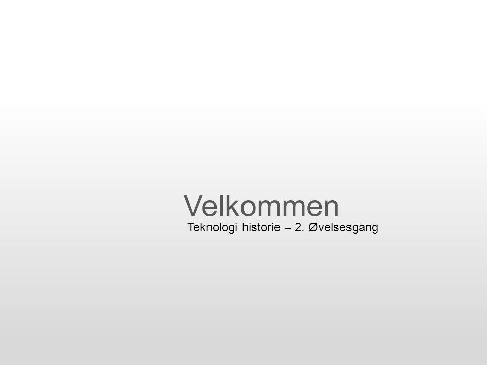 Velkommen Teknologi historie – 2. Øvelsesgang