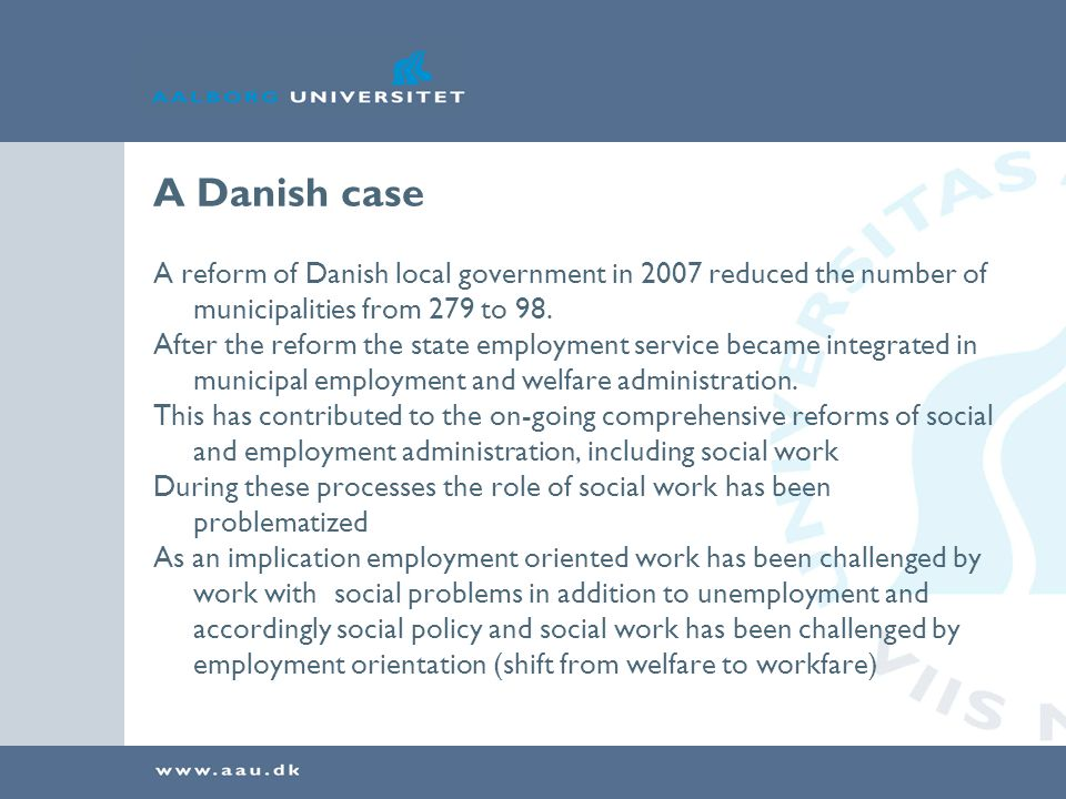 A Danish case A reform of Danish local government in 2007 reduced the number of municipalities from 279 to 98.