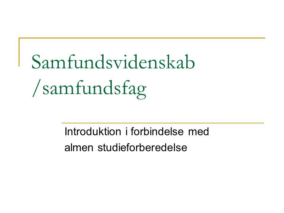 Samfundsvidenskab /samfundsfag Introduktion i forbindelse med almen studieforberedelse