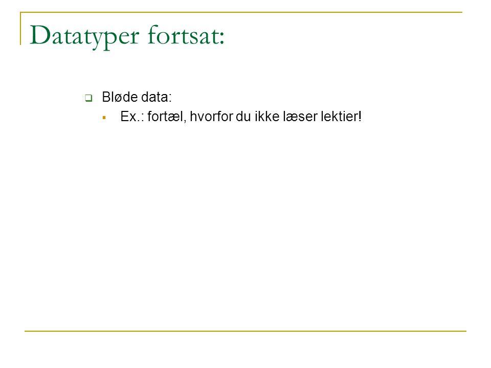 Datatyper fortsat:  Bløde data:  Ex.: fortæl, hvorfor du ikke læser lektier!