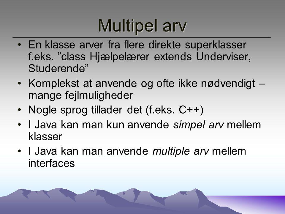 Multipel arv En klasse arver fra flere direkte superklasser f.eks.