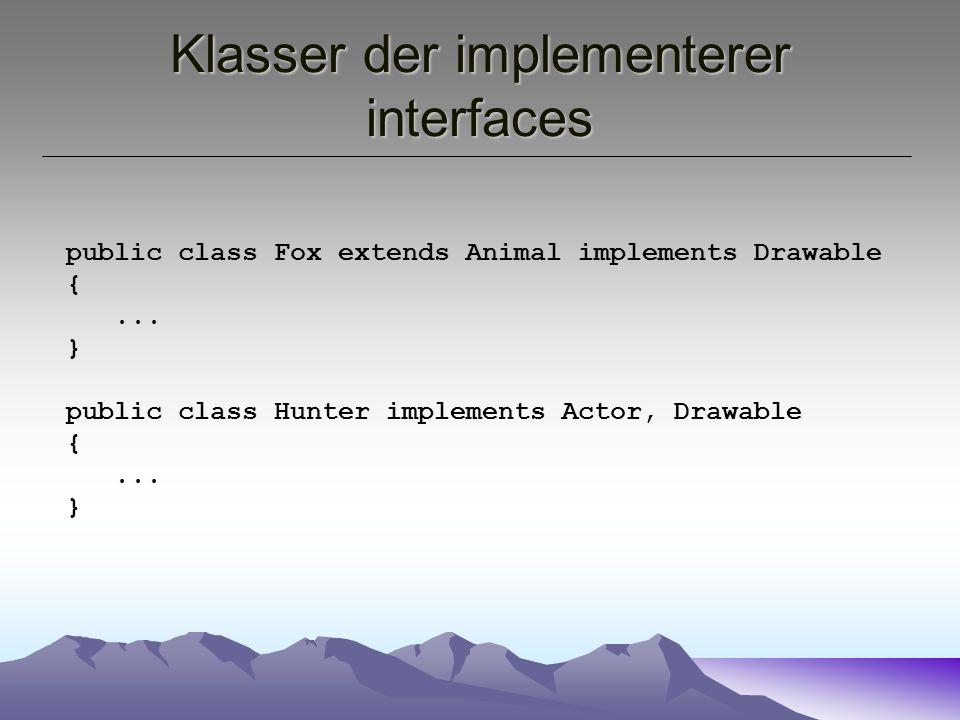 Klasser der implementerer interfaces public class Fox extends Animal implements Drawable {...