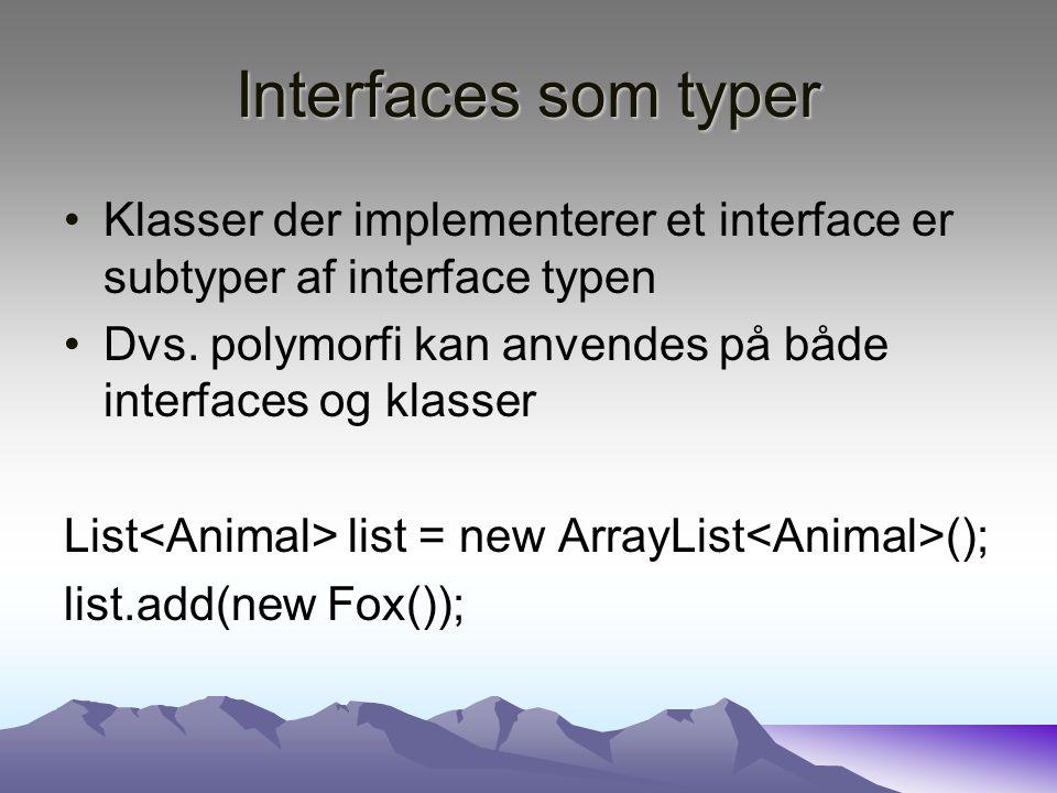 Interfaces som typer Klasser der implementerer et interface er subtyper af interface typen Dvs.