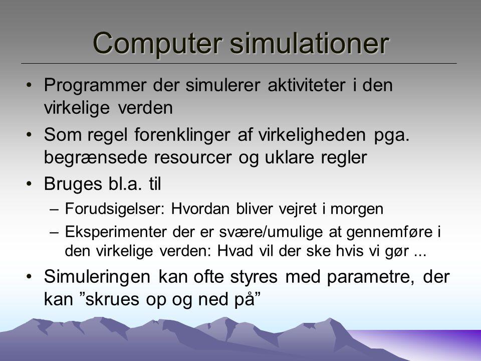 Computer simulationer Programmer der simulerer aktiviteter i den virkelige verden Som regel forenklinger af virkeligheden pga.